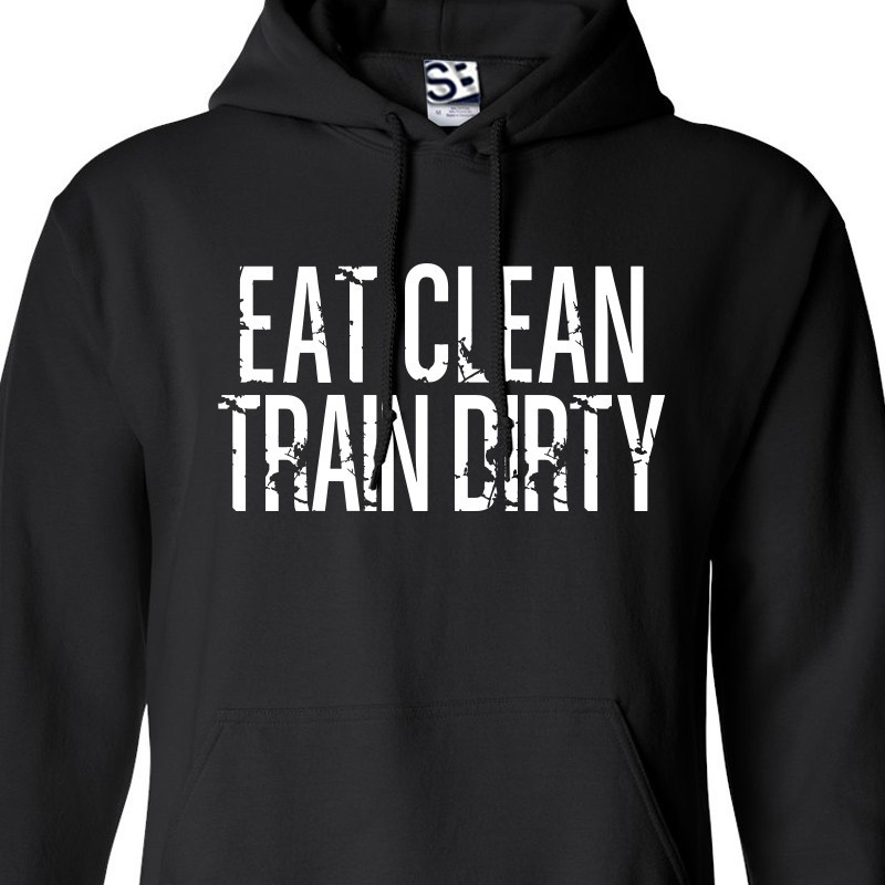 fd0b2241 Eat Clean Train Dirty Hoodie. Loading zoom