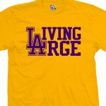 Living Large Los Angeles Dodgers Lakers T-Shirt