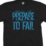 Failure to Prepare is Preparing to Fail T-Shirt