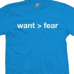Want More Than Fear T-Shirt
