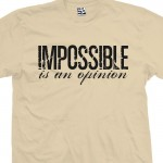 Impossible Is An Opinion Distressed T-Shirt