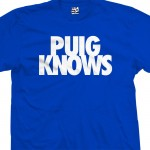 Puig Knows Yasiel Dodgers Baseball T-Shirt