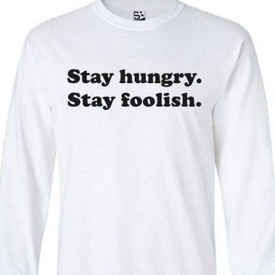 Stay Hungry Stay Foolish Long Sleeve Shirt