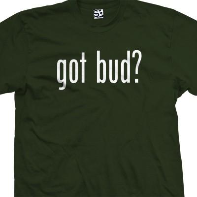 Got Bud? T-Shirt