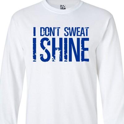 I Don't Sweat I Shine Long Sleeve Shirt