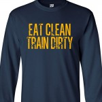 Eat Clean Train Dirty Long Sleeve Shirt