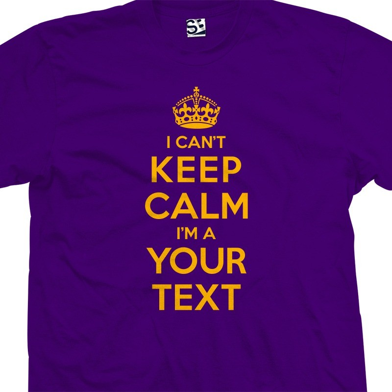Custom i can 39 t keep calm i am a personalized creator for T shirt design keep calm