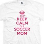 Soccer Mom Can't Keep Calm Shirt