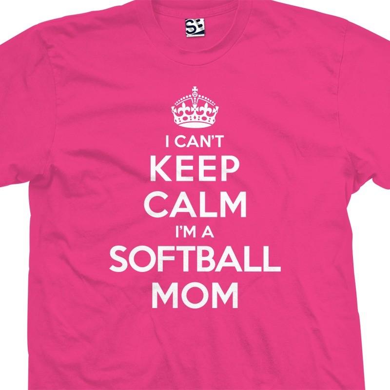 I Can T Keep Calm I M A Softball Mom T Shirt