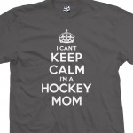 Hockey Mom Can't Keep Calm Shirt