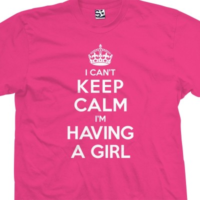 Having a Girl Can't Keep Calm Shirt