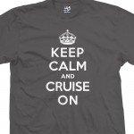 Keep Calm & Cruise On Shirt