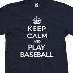 Play Baseball & Keep Calm Shirt
