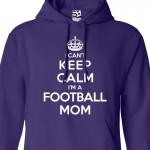 Football Mom Can't Keep Calm Hoodie
