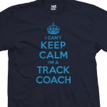 I Can't Keep Calm I'm a Track Coach T-Shirt