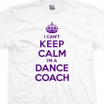 Dance Coach Can't Keep Calm T-Shirt