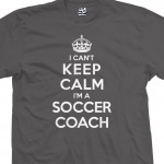 Soccer Coach Can't Keep Calm T-Shirt