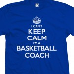 Basketball Coach Can't Keep Calm T-Shirt