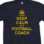 Football Coach Can't Keep Calm T-Shirt