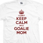 Goalie Mom Can't Keep Calm T-Shirt
