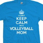 Volleyball Mom Can't Keep Calm Shirt