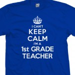 1st Grade Teacher Can't Keep Calm T-Shirt