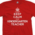 Kindergarten Teacher Can't Keep Calm T-Shirt