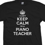 Piano Teacher Can't Keep Calm T-Shirt