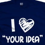 I Love YOUR IDEA Custom Personalized T-Shirt