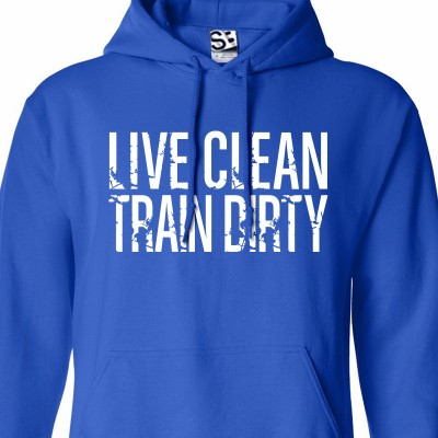 Live Clean Train Dirty Hoodie