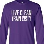 Live Clean Train Dirty Long Sleeve Shirt