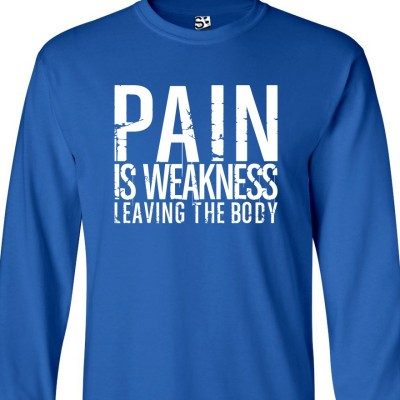 Pain is Weakness Long Sleeve Shirt
