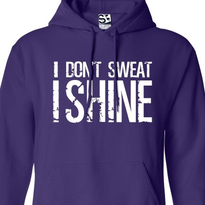 I Don't Sweat I Shine Hoodie