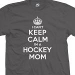 Hockey Mom Can't Keep Calm Shirt