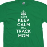 Track Mom Can't Keep Calm Shirt