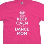 Dance Mom Can't Keep Calm Shirt