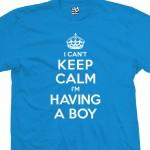 Having a Boy Can't Keep Calm Shirt