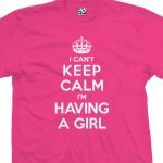Having a Girl Can't Keep Calm Shirt