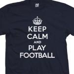 Play Football & Keep Calm Shirt