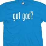 Got God? T-Shirt