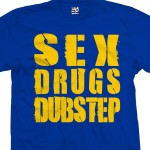Sex Drugs and Dubstep T-Shirt