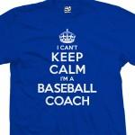Baseball Coach Can't Keep Calm T-Shirt